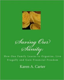Saving Our Sanity: How One Family Learns to Organize, Live Frugally and Gain Financial Freedom