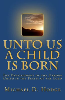 Unto Us a Child Is Born: The Development of the Unborn Child in the Feasts of the Lord
