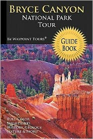 Bryce Canyon National Park Tour Guide Book: Your personal tour guide for Bryce Canyon travel adventure in full Color!