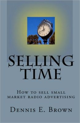 Selling Time: How to Sell small market radio Advertising