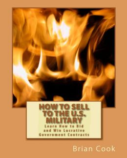 How to Sell to the U. S. Military: Learn How to Bid and Win Lucrative Government Contracts