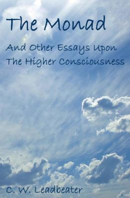 The Monad: And Other Essays upon the Higher Consciousness