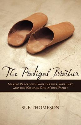 The Prodigal Brother: Making Peace with Your Parents, Your Past, and the Wayward One in Your Family