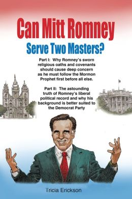 Can Mitt Romney Serve Two Masters?: The Mormon Church versus the Office of The Presidency of The United States of America