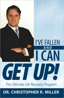 I've Fallen and I Can Get Up!: The Ultimate Life Recovery Program