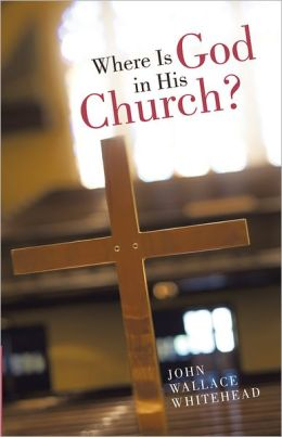 Where Is God in His Church?