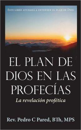 El Plan de Dios en las Profec&iacuteas: La revelaci&oacuten prof tica (Spanish Edition) Rev. Pedro C Pared BTh MPS