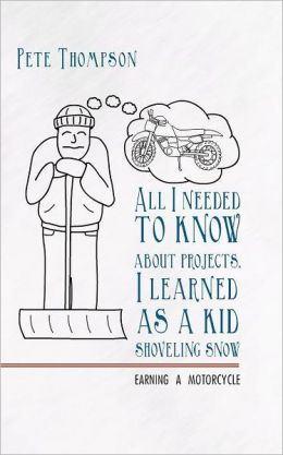 All I Needed To Know About Projects, I Learned As A Kid Shoveling Snow