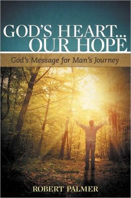 God's Heart... Our Hope: God's Message for Man's Journey