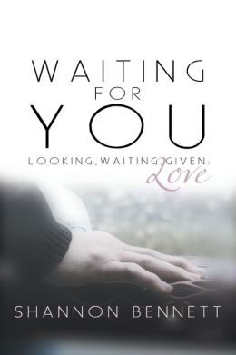 Waiting for You: Looking, Waiting, Given: Love