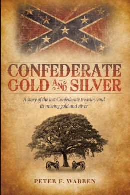 Confederate Gold and Silver: A story of the lost Confederate treasury and its missing gold and silver