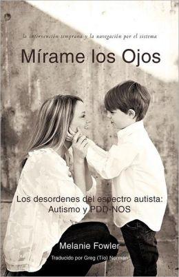 Mirame Los Ojos: Los Desordenes del Espectro Autista: Autismo y Pdd-Nos