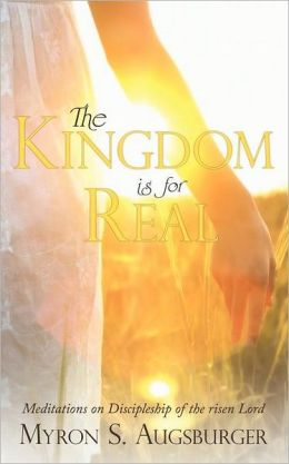 The Kingdom Is for Real: Meditations on Discipleship of the Risen Lord