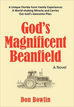God's Magnificent Beanfield: A Unique Florida Farm Family Experiences A World-shaking Miracle and Carries Out God's Awesome Plan.