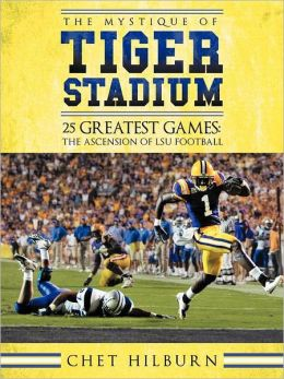 The Mystique of Tiger Stadium: 25 Greatest Games: The Ascension of Lsu Football