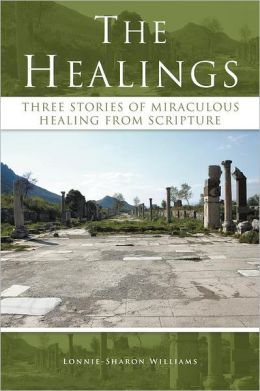 The Healings: Three Stories of Miraculous Healing from Scripture