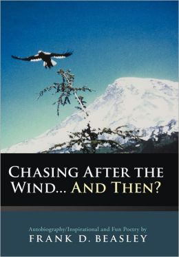 Chasing After the Wind...and Then?: Autobiography/Inspirational and Fun Poetry by