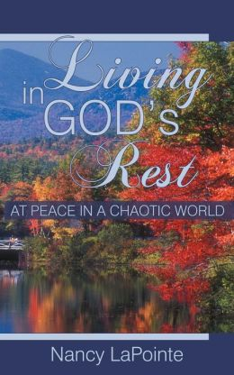 Living in God's Rest: At Peace in a Chaotic World