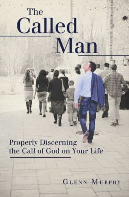 Called Man: Properly Discerning the Call of God on Your Life
