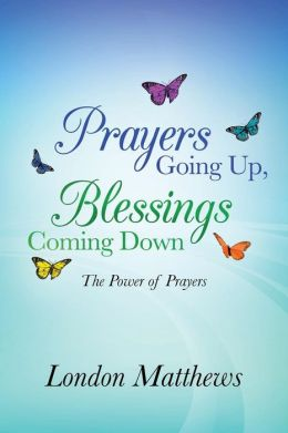 Prayers Going Up, Blessings Coming Down: The Power of Prayers