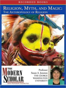 Religion, Myth, and Magic: The Anthropology of Religion