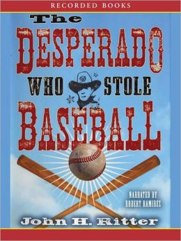The Desperado Who Stole Baseball: Cruz de la Cruz Series, Book 1
