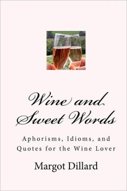 Wine and Sweet Words: Aphorisms, Idioms, and Quotes for the Wine Lover