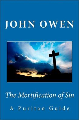 The Mortification of Sin: A Puritan Guide