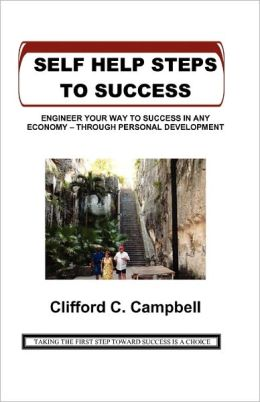 Self Help Steps to Success: Engineer Your Way to Success in Any Economy - Through Personal Development