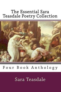 The Essential Sara Teasdale Poetry Collection