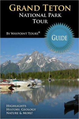 Grand Teton National Park Tour Guide: Your Personal Tour Guide for Grand Teton Travel Adventure!