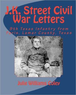 J. K. Street Civil War Letters: 9th Texas Infantry from Paris, Lamar County, Texas