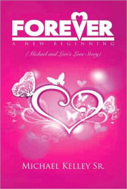FOREVER: A NEW BEGINNING: (Michael and Lori's Love Story)