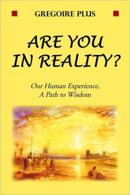 Are You in Reality?: Our Human Experience, A Path to Wisdom