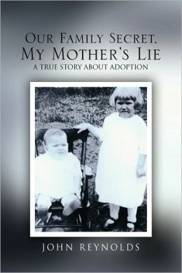 Our Family Secret, My Mother's Lie: A True Story about Adoption