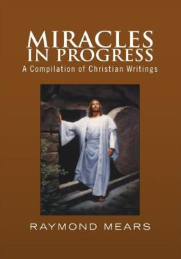 Miracles in Progress: A Compilation of Christian Writings