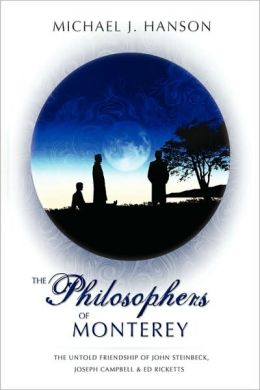 The Philosophers of Monterey: A Novel the Untold Friendship of John Steinbeck, Joseph Campbell, and Ed Ricketts