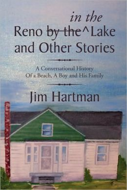 Reno (by the) in the Lake and Other Stories: A Conversational History Of a Beach, A Boy and His Family