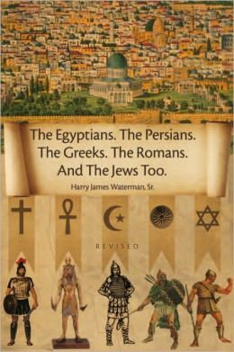 The Egyptians. The Persians. The Greeks. The Romans. And The Jews Too.: Revised
