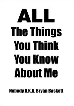All the Things You Think You Know about Me