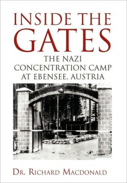 Inside the Gates: The Nazi Concentration Camp at Ebensee, Austria