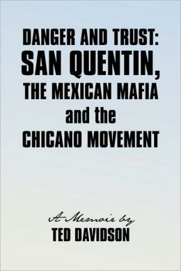 Danger and Trust: San Quentin, the Mexican Mafia and the Chicano Movement