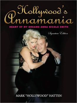 HOLLYWOOD'S ANNAMANIA: HEART OF MY DREAMS ANNA NICOLE SMITH