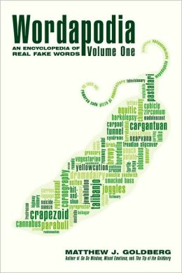 Wordapodia: Volume One: An Encyclopedia of Real Fake Words