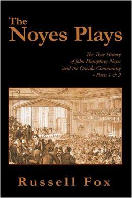 The Noyes Plays: The True History of John Humphrey Noyes and the Oneida Community - Parts 1 & 2