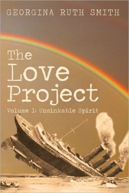 The Love Project: Volume 1: Unsinkable Spirit