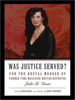 Was Justice Served?: For the Brutal Murder of Former TIME Magazine Writer/Reporter Julie R. Grace