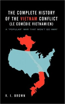The Complete History Of The Vietnam Conflict (Le Com Die Vietnamien)