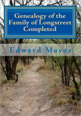 Genealogy of the Family of Longstreet Completed: A Genealogy