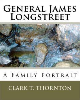 General James Longstreet: A Family Portrait